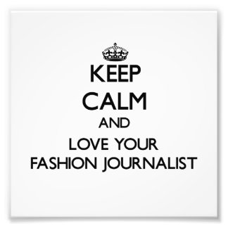 Keep Calm and Love your Fashion Journalist Photo Print