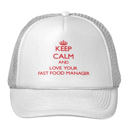 Keep Calm and Love your Fast Food Manager Hat