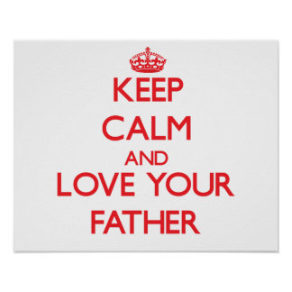 Keep Calm and Love your Father Posters