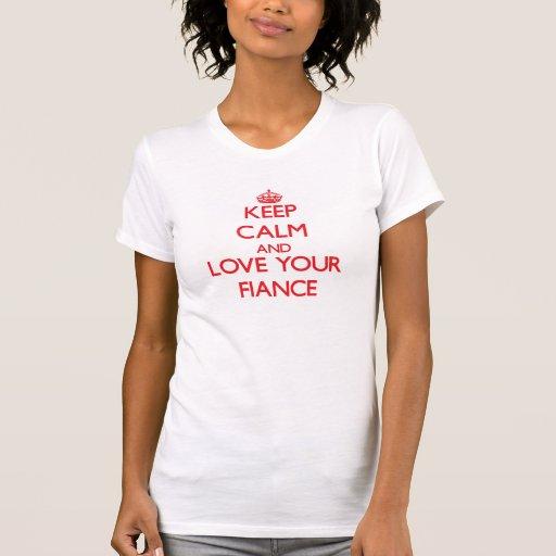Keep Calm and Love your Fiance Tee Shirts