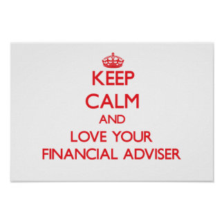 Keep Calm and Love your Financial Adviser Print