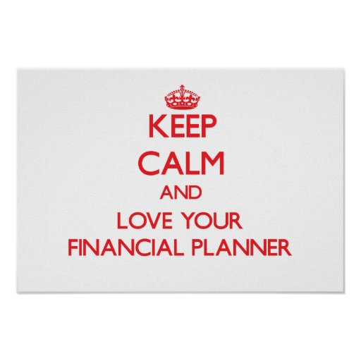 Keep Calm and Love your Financial Planner Posters