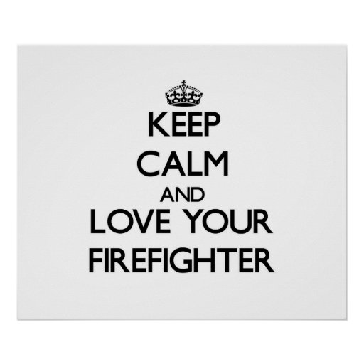 Keep Calm and Love your Firefighter Posters