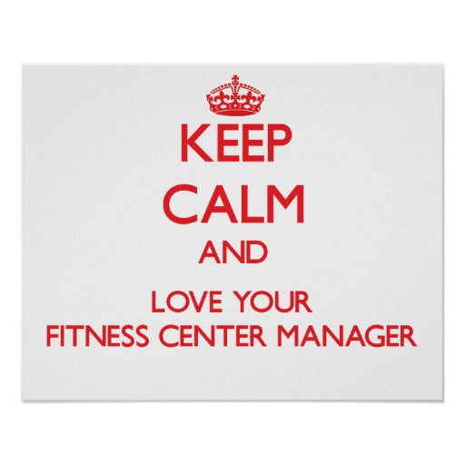 Keep Calm and Love your Fitness Center Manager Poster