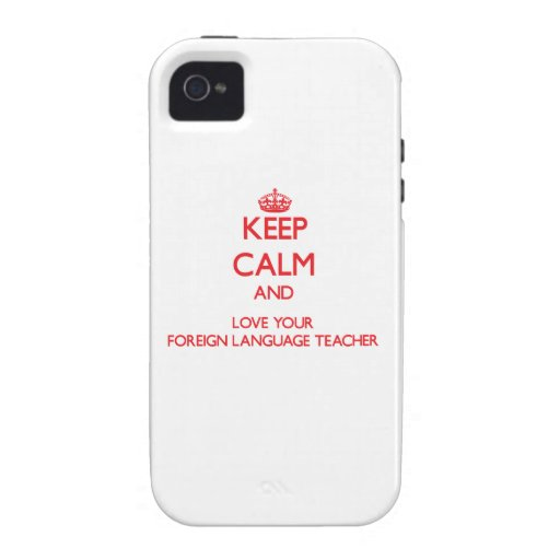 Keep Calm and Love your Foreign Language Teacher Vibe iPhone 4 Covers