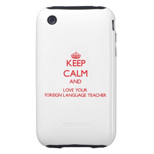Keep Calm and Love your Foreign Language Teacher Tough iPhone 3 Case