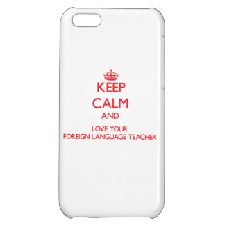 Keep Calm and Love your Foreign Language Teacher Cover For iPhone 5C