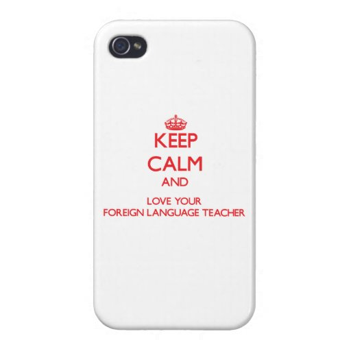Keep Calm and Love your Foreign Language Teacher iPhone 4/4S Cases