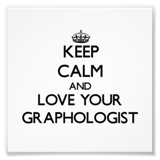 Keep Calm and Love your Graphologist Photograph