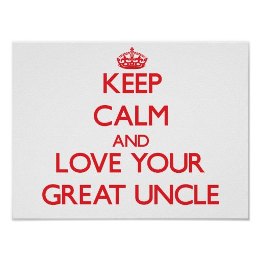 Keep Calm and Love your Great Uncle Poster