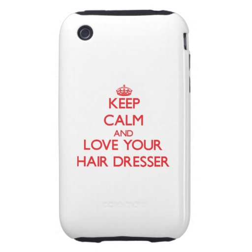 Keep Calm and Love your Hair Dresser Tough iPhone 3 Case