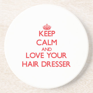 Keep Calm and Love your Hair Dresser Beverage Coasters