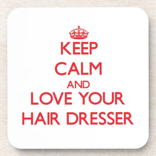 Keep Calm and Love your Hair Dresser Beverage Coaster