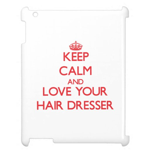 Keep Calm and Love your Hair Dresser Case For The iPad 2 3 4