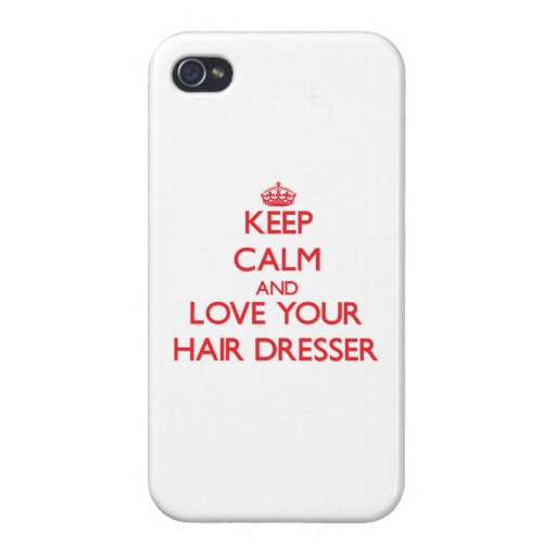 Keep Calm and Love your Hair Dresser iPhone 4/4S Covers