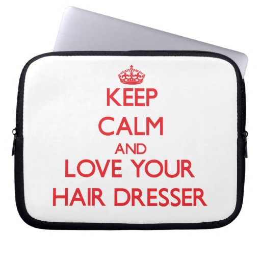 Keep Calm and Love your Hair Dresser Laptop Computer Sleeve