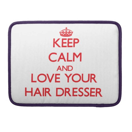 Keep Calm and Love your Hair Dresser Sleeve For MacBook Pro