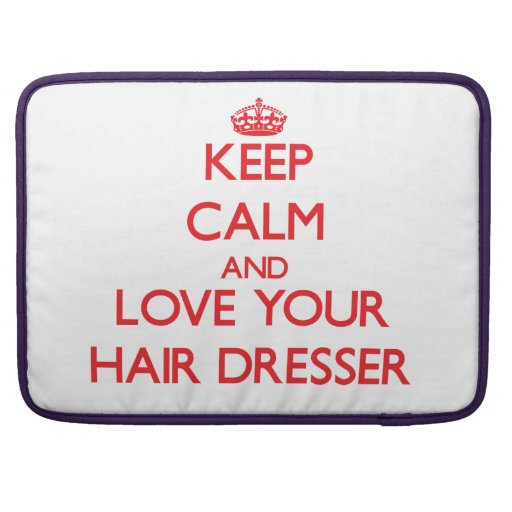 Keep Calm and Love your Hair Dresser Sleeve For MacBooks