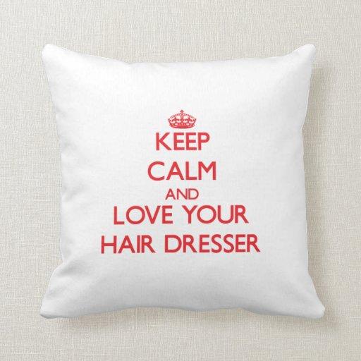Keep Calm and Love your Hair Dresser Throw Pillows