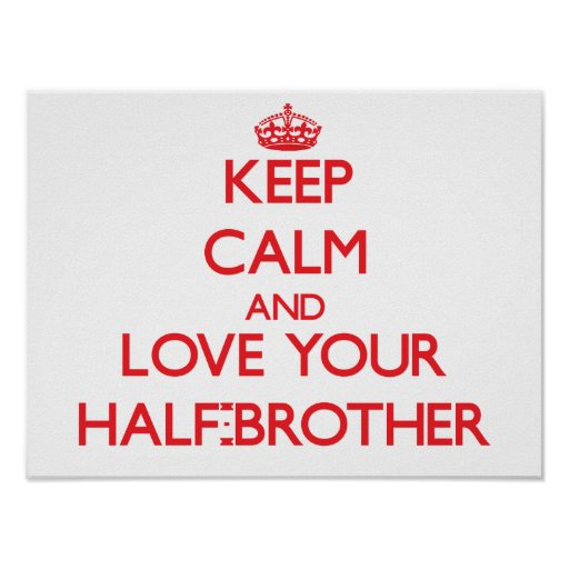 Keep Calm and Love your Half-Brother Print