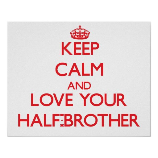 Keep Calm and Love your Half-Brother Posters