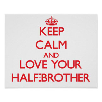Keep Calm and Love your Half-Brother Poster