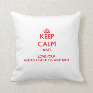 Keep Calm and Love your Human Resources Assistant Pillows