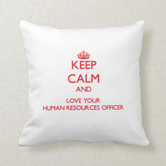 Keep Calm and Love your Human Resources Officer Pillows