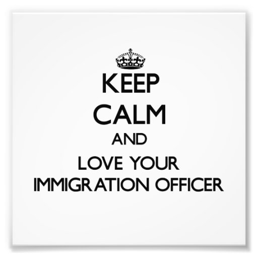 Keep Calm and Love your Immigration Officer Photo Art