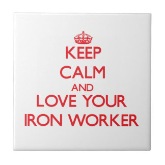 Keep Calm and Love your Iron Worker Ceramic Tile