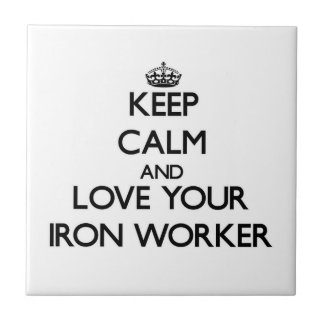 Keep Calm and Love your Iron Worker Tile