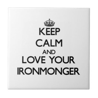 Keep Calm and Love your Ironmonger Ceramic Tile