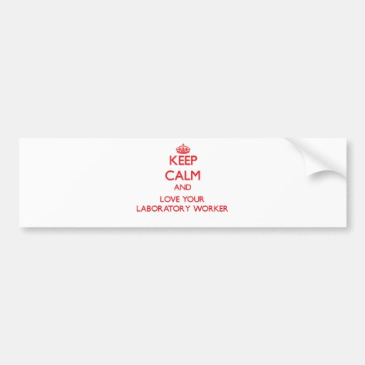 Keep Calm and Love your Laboratory Worker Bumper Stickers