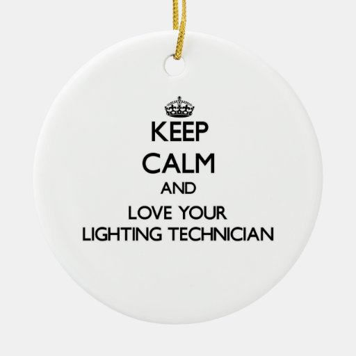 Keep Calm and Love your Lighting Technician Ornaments