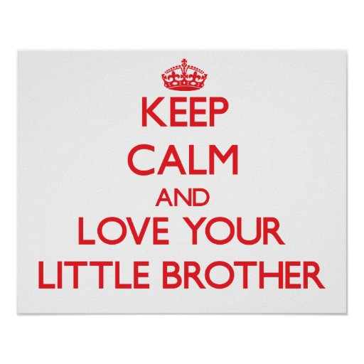 Keep Calm and Love your little Brother Posters