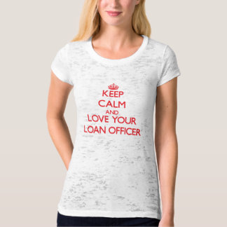 Keep Calm and Love your Loan Officer T-Shirt