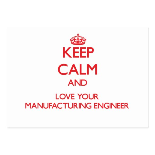 Keep Calm and Love your Manufacturing Engineer Business Card