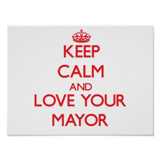 Keep Calm and Love your Mayor Poster