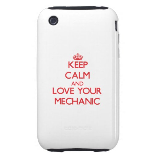 Keep Calm and Love your Mechanic Tough iPhone 3 Cases