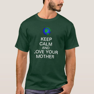 Keep Calm and Love Your Mother T-Shirt