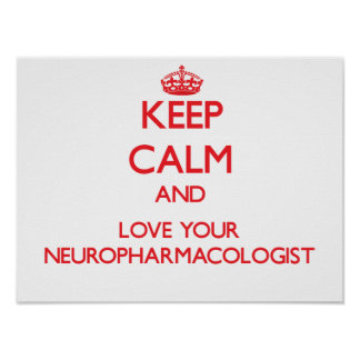Keep Calm and Love your Neuropharmacologist Print