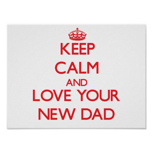Keep Calm and Love your New Dad Posters