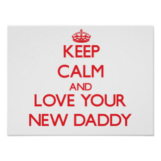 Keep Calm and Love your New Daddy Posters