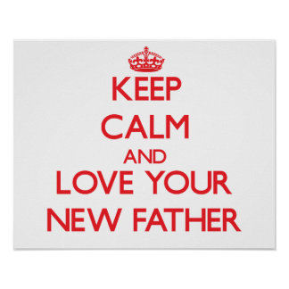Keep Calm and Love your New Father Print