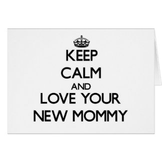 Keep Calm and Love your New Mommy Greeting Cards