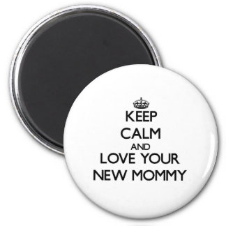 Keep Calm and Love your New Mommy Fridge Magnets