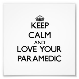 Keep Calm and Love your Paramedic Photo Art
