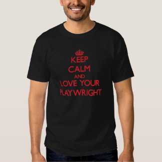 Keep Calm and Love your Playwright Tee Shirts