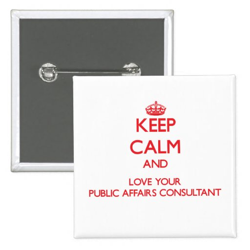 Keep Calm and Love your Public Affairs Consultant Button