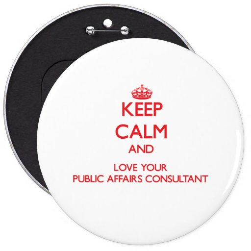 Keep Calm and Love your Public Affairs Consultant Pins
